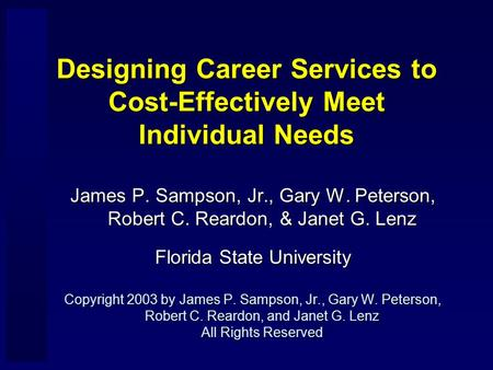 Designing Career Services to Cost-Effectively Meet Individual Needs James P. Sampson, Jr., Gary W. Peterson, Robert C. Reardon, & Janet G. Lenz Florida.