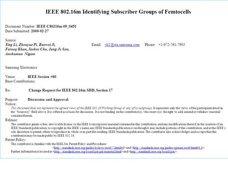 IEEE 802.16m Identifying Subscriber Groups of Femtocells Document Number: IEEE C80216m-09_0451 Date Submitted: 2009-02-27 Source: Ying Li, Zhouyue Pi,