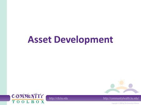Asset Development. Developmental Assets: Positive characteristics and factors that form the foundation of the healthy development of children and adolescents.