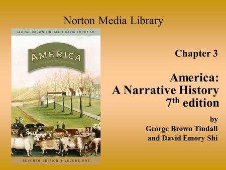 Chapter 3 America: A Narrative History 7 th edition Norton Media Library by George Brown Tindall and David Emory Shi.