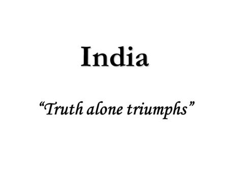 "<strong>India</strong> ""Truth alone triumphs"".  5,000 year old ancient civilization  325 languages spoken – 1,652 dialects  18 official languages  29 states, 5 union."