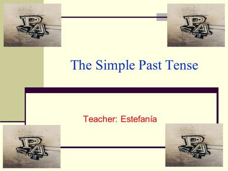 The Simple Past Tense Teacher: Estefanía. The Simple Past Tense The Simple Past Tense is used: To express an action wholly completed in the past Ex. I.