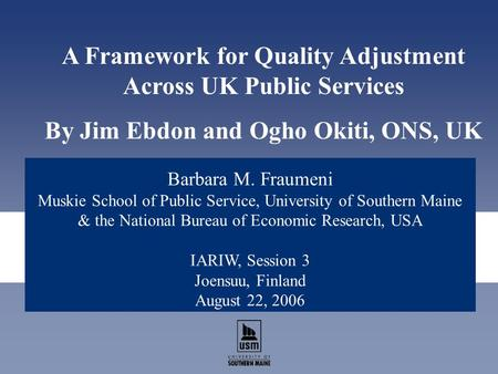 Barbara M. Fraumeni Muskie School of Public Service, University of Southern Maine & the National Bureau of Economic Research, USA IARIW, Session 3 Joensuu,