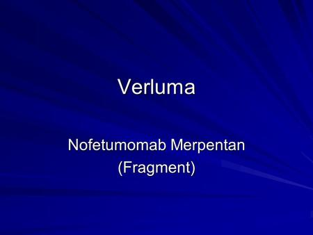 Verluma Nofetumomab Merpentan (Fragment). Indications For the detection and staging of previously untreated small cell lung cancer. It must be confirmed.