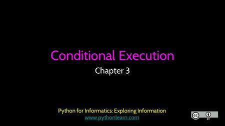 Conditional Execution Chapter 3 Python for Informatics: Exploring Information www.pythonlearn.com.