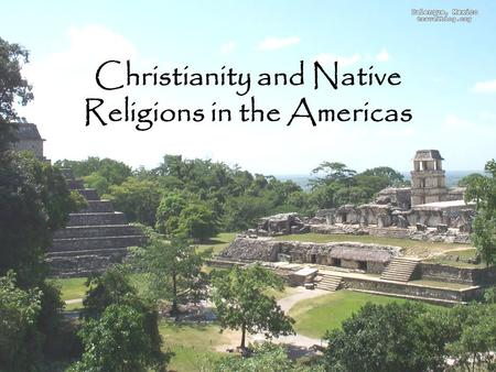 Christianity and Native Religions in the Americas.