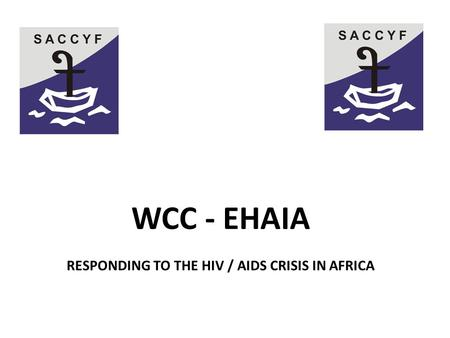 WCC - EHAIA RESPONDING TO THE HIV / AIDS CRISIS IN AFRICA.