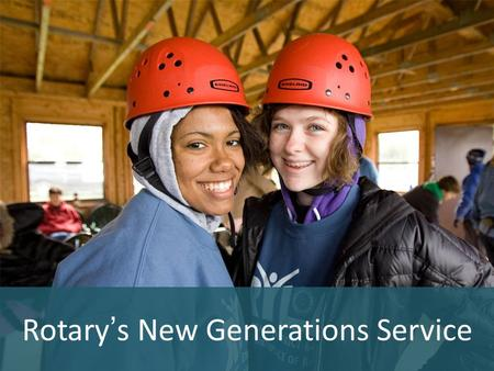 Rotary's New Generations Service. The 2010 Council on Legislation approved New Generations as the fifth Avenue of Service New Generations includes all.