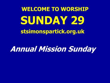WELCOME TO WORSHIP SUNDAY 29 stsimonspartick.org.uk Annual Mission Sunday.