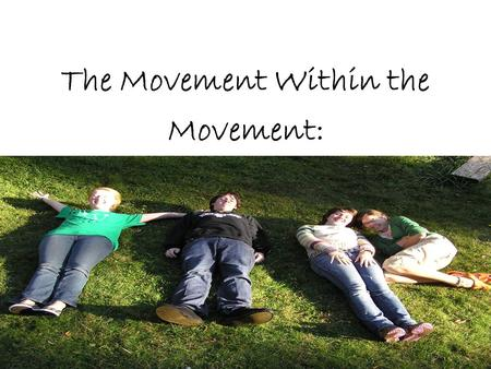 The Movement Within the Movement:. ….Engaging Youth in Community Foundations and Philanthropy.