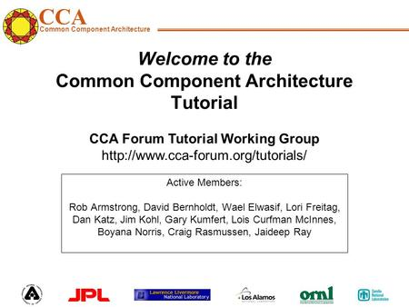 CCA Common Component Architecture CCA Forum Tutorial Working Group  Welcome to the Common Component Architecture Tutorial.