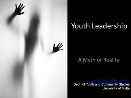 Youth Leadership A Myth or Reality Dept. of Youth and Community Studies University of Malta.