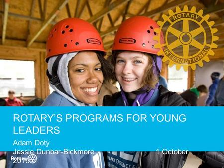 ROTARY'S PROGRAMS FOR YOUNG LEADERS Adam Doty Jessie Dunbar-Bickmore 1 October 2015.