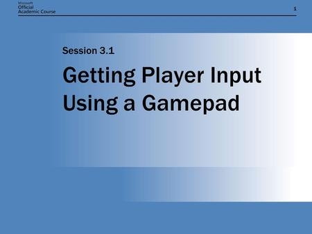 11 Getting Player Input Using a Gamepad Session 3.1.