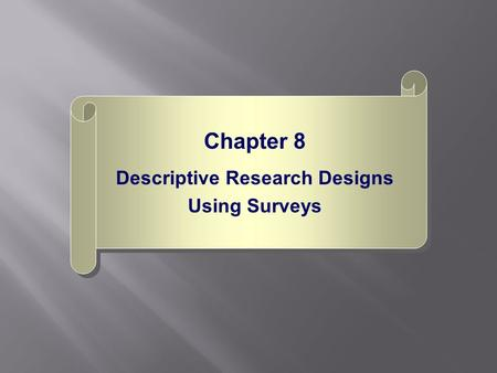 Chapter 8 Descriptive Research Designs Using Surveys Chapter 8 Descriptive Research Designs Using Surveys.