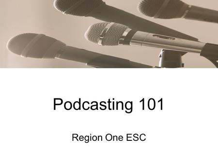 Podcasting 101 Region One ESC. Agenda I.Podcasting Basics II.Subscribe to podcasts III.Audacity basics IV.Create audio podcast with Audacity.