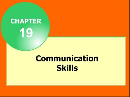 CHAPTER 19 Communication Skills. Objectives After studying this chapter you will be able to  explain the importance of feedback in the communication.