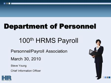 100 th HRMS Payroll Personnel/Payroll Association March 30, 2010 Steve Young Chief Information Officer 1.