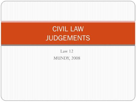 Law 12 MUNDY, 2008 CIVIL LAW JUDGEMENTS. Delivery of Judgement In small claims court, judgement is typically delivered orally by the judge while all parties.