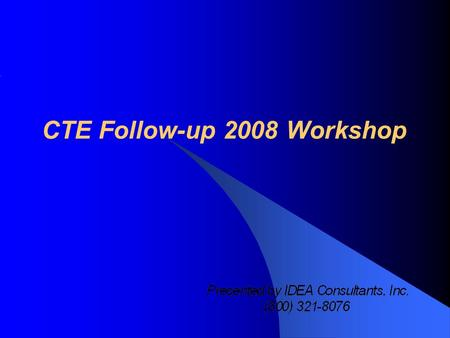 CTE Follow-up 2008 Workshop. Purposes and Uses School / program improvement Perkins core performance (3S1 - Placement) Factor in review of added cost.