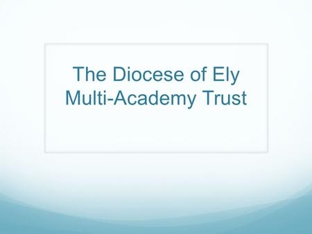 The Diocese of Ely Multi-Academy Trust. Membership Church schools and community schools Outstanding schools, good schools, schools requiring improvement,