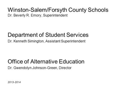 Winston-Salem/Forsyth County Schools Dr. Beverly R. Emory, Superintendent Department of Student Services Dr. Kenneth Simington, Assistant Superintendent.