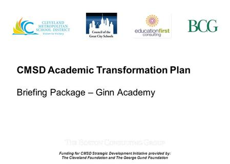 Funding for CMSD Strategic Development Initiative provided by: The Cleveland Foundation and The George Gund Foundation CMSD Academic Transformation Plan.