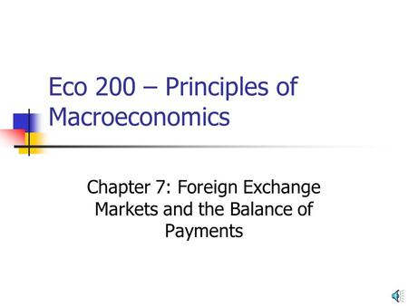 Eco 200 – Principles of Macroeconomics Chapter 7: Foreign Exchange Markets and the Balance of Payments.