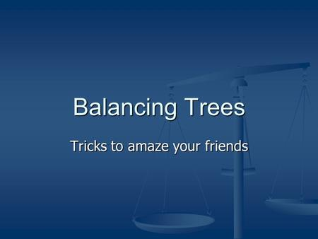 Balancing Trees Tricks to amaze your friends. Background BSTs where introduced because in theory they give nice fast search time. BSTs where introduced.