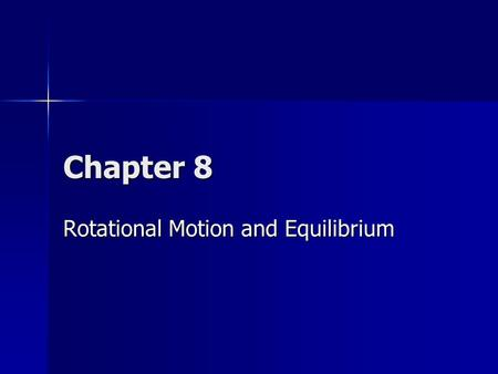 Chapter 8 Rotational Motion and Equilibrium. Rigid Body An object or system of particles in which the distances between particles are fixed. An object.