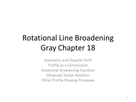 Rotational Line Broadening Gray Chapter 18 Geometry and Doppler Shift Profile as a Convolution Rotational Broadening Function Observed Stellar Rotation.