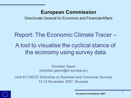 1 European Commission 2007 European Commission Directorate General for Economic and Financial Affairs Report: The Economic Climate Tracer – A tool to visualise.