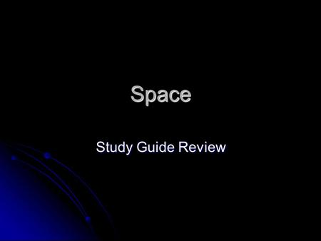 Space Study Guide Review. 1.What causes the Earth to orbit the Sun? A: The straight, forward motion of the Earth and the pull of gravity between the Sun.