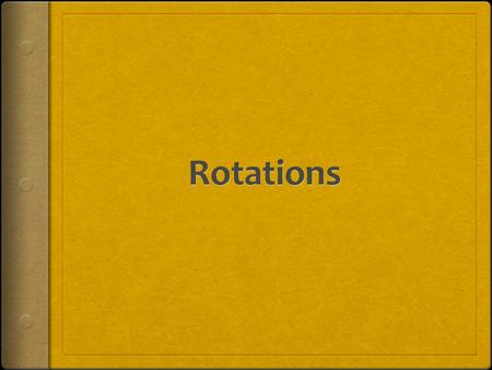 SWBAT: rotate figures around the origin by graphing SWBAT: rotate figures around the origin without graphing SWBAT: write a rule describing a rotation.