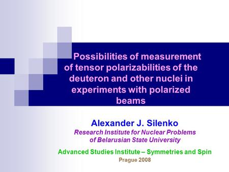 Possibilities of measurement of tensor polarizabilities of the deuteron and other nuclei in experiments with polarized beams Alexander J. Silenko Research.