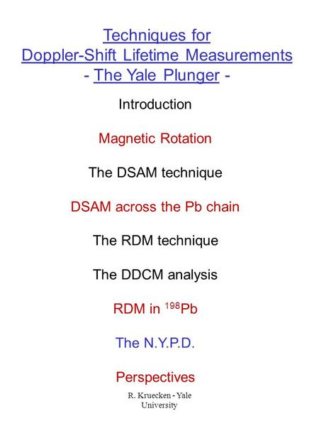 R. Kruecken - Yale University Techniques for Doppler-Shift Lifetime Measurements - The Yale Plunger - Introduction Magnetic Rotation The DSAM technique.