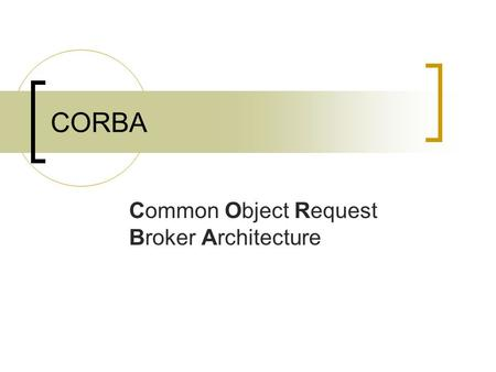 CORBA Common Object Request Broker Architecture. Basic Architecture A distributed objects architecture. Logically, an object client makes method calls.