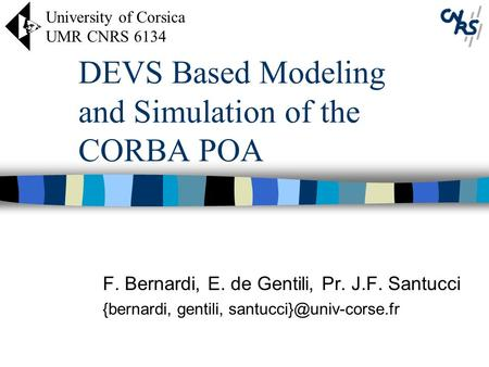 DEVS Based Modeling and Simulation of the CORBA POA F. Bernardi, E. de Gentili, Pr. J.F. Santucci {bernardi, gentili, University.