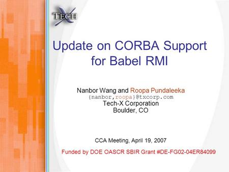 Update on CORBA Support for Babel RMI Nanbor Wang and Roopa Pundaleeka Tech-X Corporation Boulder, CO Funded by DOE OASCR SBIR.