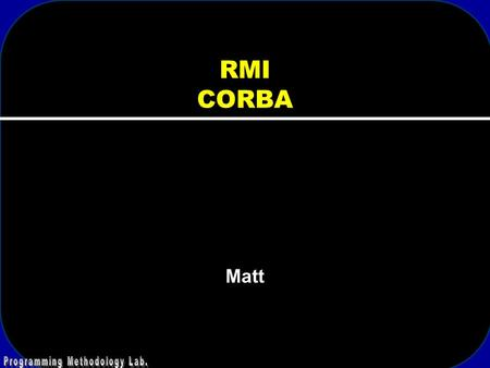 RMI CORBA Matt. 2 RMI VS CORBA 3 4 J2EE 5 Sample Application.
