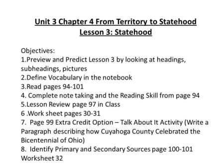 Unit 3 Chapter 4 From Territory to Statehood Lesson 3: Statehood Objectives: 1.Preview and Predict Lesson 3 by looking at headings, subheadings, pictures.