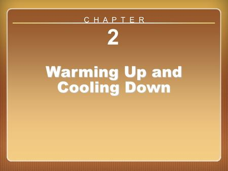 Chapter ?? 2 Warming Up and Cooling Down C H A P T E R.