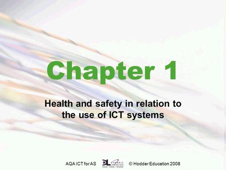 AQA ICT for AS © Hodder Education 2008 Chapter 1 Health and safety in relation to the use of ICT systems.