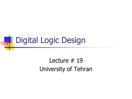 Digital Logic Design Lecture # 19 University of Tehran.