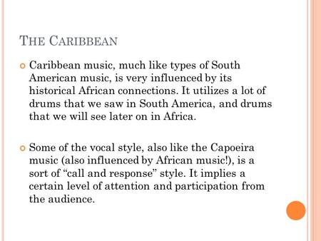 T HE C ARIBBEAN Caribbean music, much like types of South American music, is very influenced by its historical African connections. It utilizes a lot of.