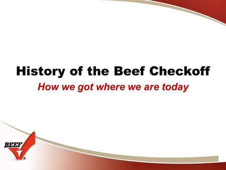 History of the Beef Checkoff How we got where we are today.