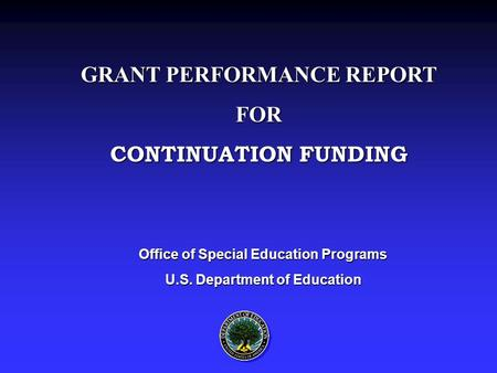 Office of Special Education Programs U.S. Department of Education GRANT PERFORMANCE REPORT FOR CONTINUATION FUNDING.