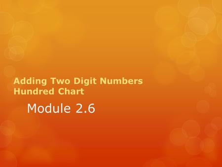 Module 2.6 Adding Two Digit Numbers Hundred Chart.
