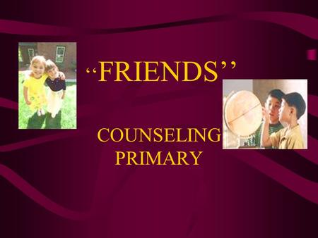 '' FRIENDS'' COUNSELING PRIMARY Friendship Words 1. Behavior—how a person acts 2. Speaker—someone who is talking 3. Listener—someone who pays attention.