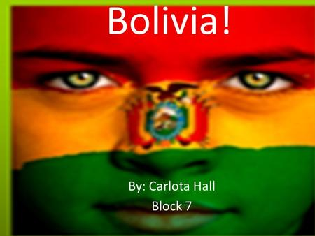 Bolivia! By: Carlota Hall Block 7. Table of Contents Where in the world is Bolivia located? Where in the world is Bolivia located? Bolivian's Independence.
